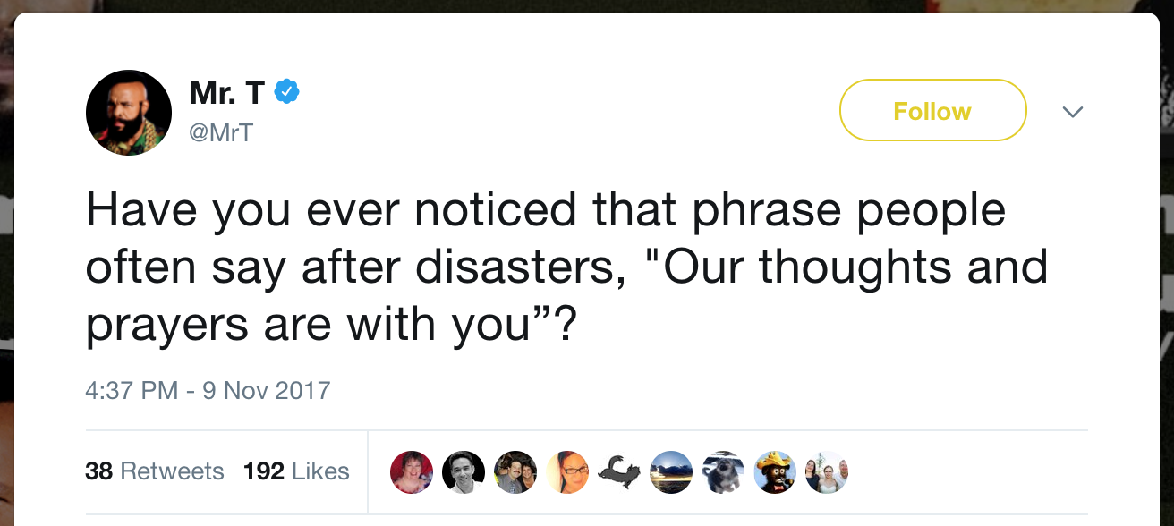 "Have you ever noticed that phrase people often say after disasters, ""Our thoughts and prayers are with you""?"